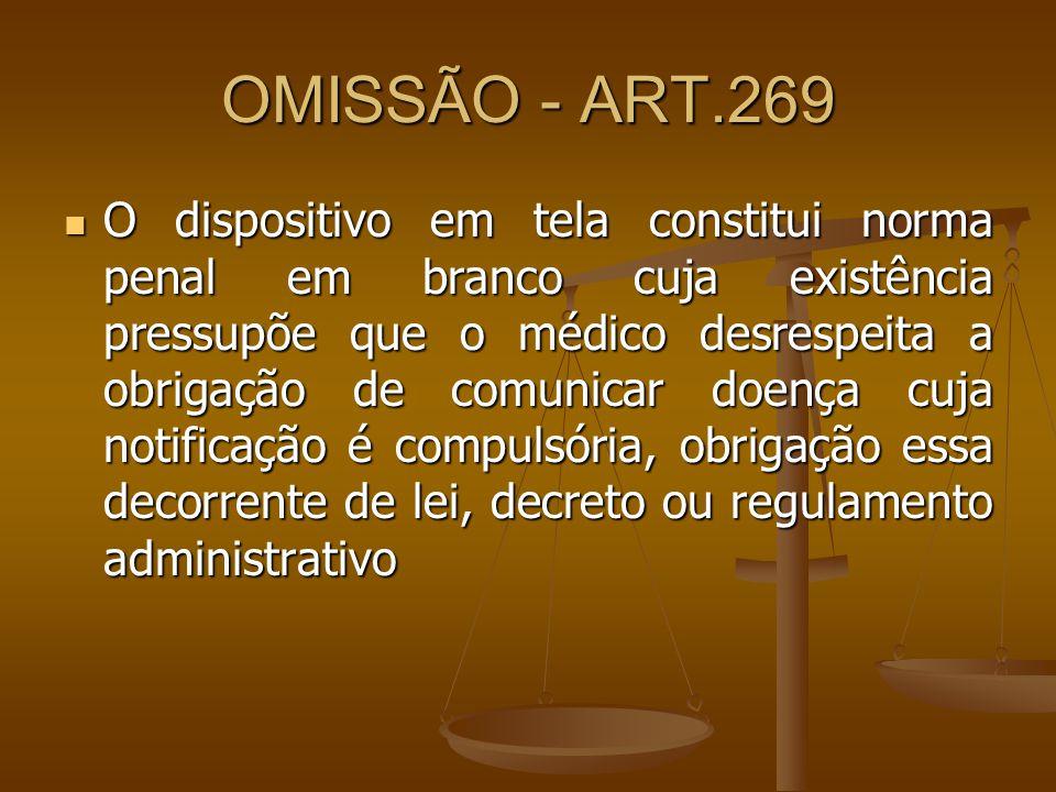 OMISSÃO - ART.269 O dispositivo em tela constitui norma penal em branco cuja existência pressupõe que o médico desrespeita a obrigação de comunicar do
