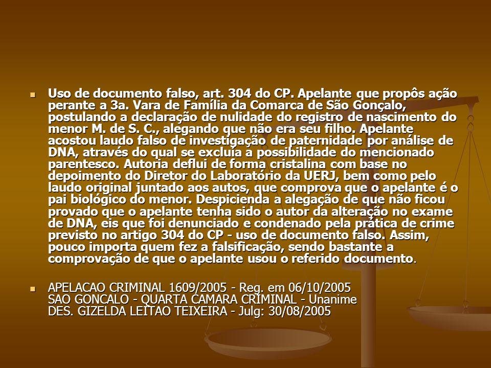 Uso de documento falso, art. 304 do CP. Apelante que propôs ação perante a 3a. Vara de Família da Comarca de São Gonçalo, postulando a declaração de n