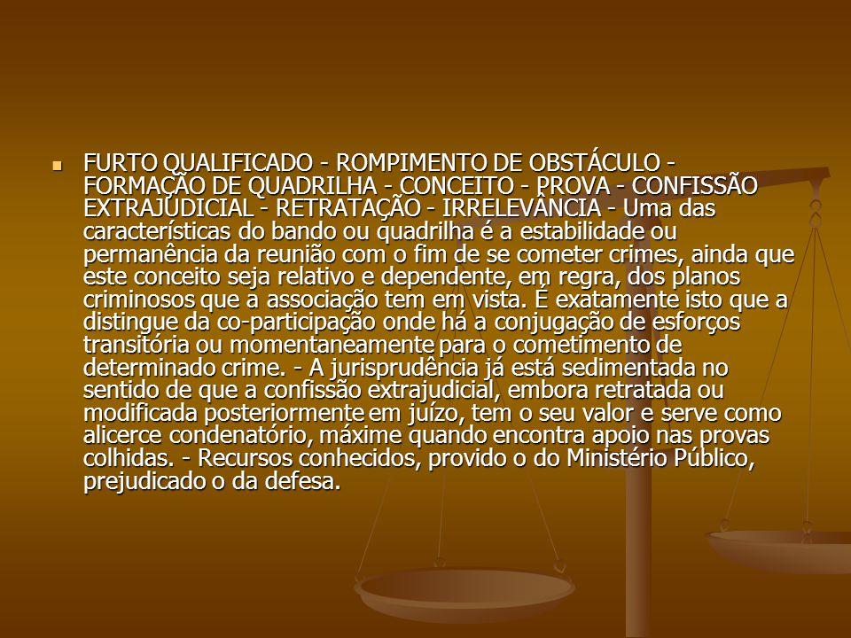 FURTO QUALIFICADO - ROMPIMENTO DE OBSTÁCULO - FORMAÇÃO DE QUADRILHA - CONCEITO - PROVA - CONFISSÃO EXTRAJUDICIAL - RETRATAÇÃO - IRRELEVÂNCIA - Uma das