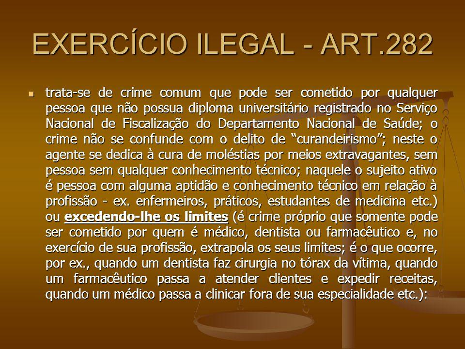 EXERCÍCIO ILEGAL - ART.282 trata-se de crime comum que pode ser cometido por qualquer pessoa que não possua diploma universitário registrado no Serviç