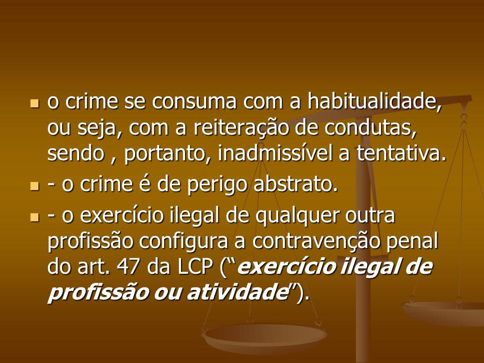 o crime se consuma com a habitualidade, ou seja, com a reiteração de condutas, sendo, portanto, inadmissível a tentativa. o crime se consuma com a hab