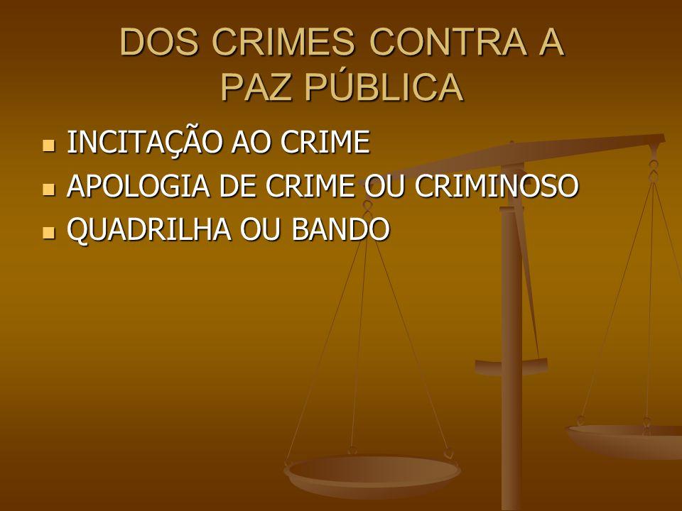 DOS CRIMES CONTRA A PAZ PÚBLICA INCITAÇÃO AO CRIME INCITAÇÃO AO CRIME APOLOGIA DE CRIME OU CRIMINOSO APOLOGIA DE CRIME OU CRIMINOSO QUADRILHA OU BANDO