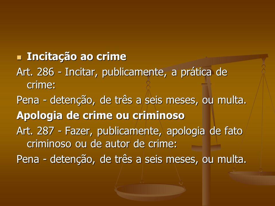 Incitação ao crime Incitação ao crime Art. 286 - Incitar, publicamente, a prática de crime: Pena - detenção, de três a seis meses, ou multa. Apologia