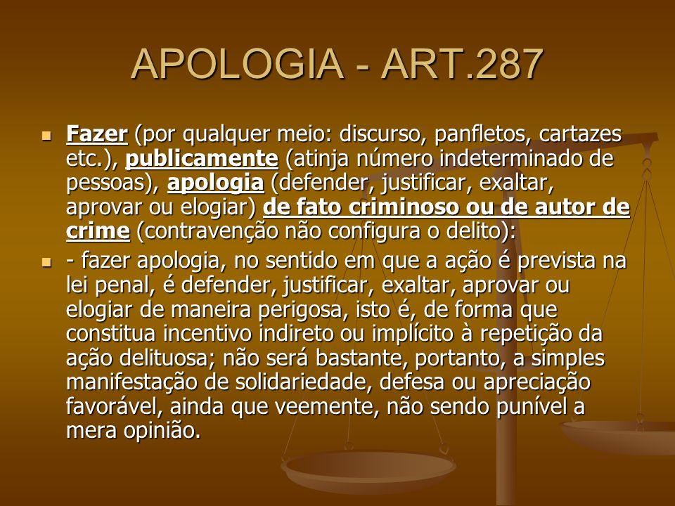 APOLOGIA - ART.287 Fazer (por qualquer meio: discurso, panfletos, cartazes etc.), publicamente (atinja número indeterminado de pessoas), apologia (def