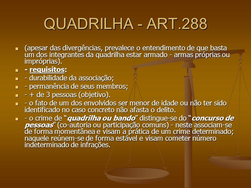 QUADRILHA - ART.288 (apesar das divergências, prevalece o entendimento de que basta um dos integrantes da quadrilha estar armado - armas próprias ou i