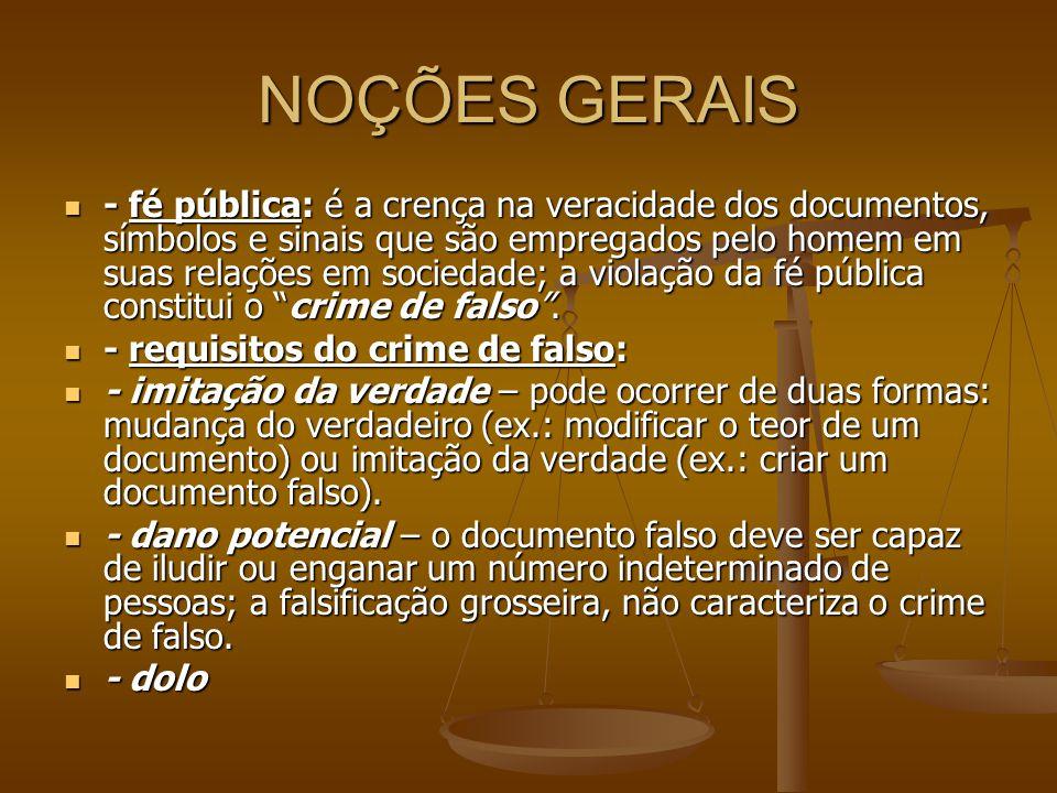 NOÇÕES GERAIS - fé pública: é a crença na veracidade dos documentos, símbolos e sinais que são empregados pelo homem em suas relações em sociedade; a