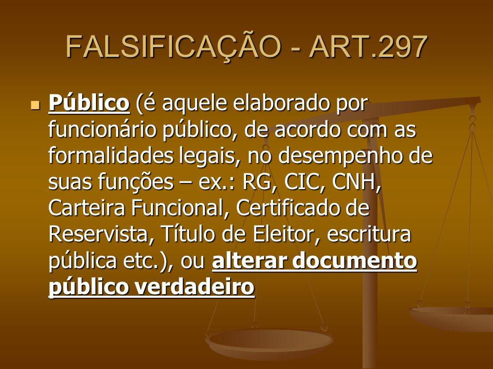 FALSIFICAÇÃO - ART.297 Público (é aquele elaborado por funcionário público, de acordo com as formalidades legais, no desempenho de suas funções – ex.: