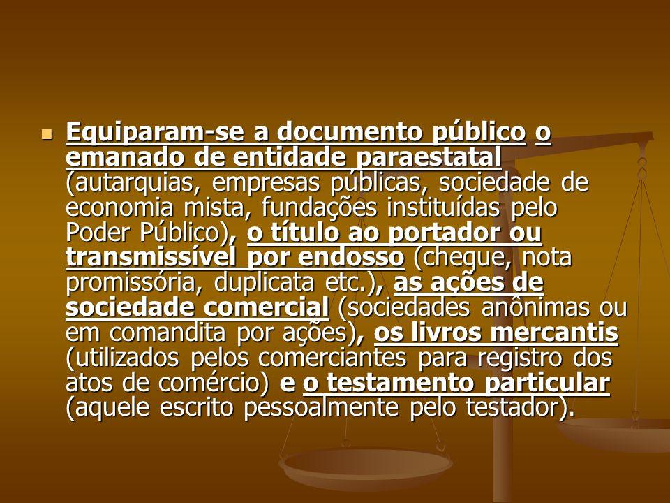 Equiparam-se a documento público o emanado de entidade paraestatal (autarquias, empresas públicas, sociedade de economia mista, fundações instituídas