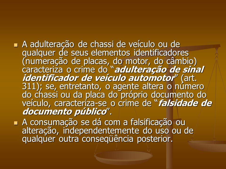 A adulteração de chassi de veículo ou de qualquer de seus elementos identificadores (numeração de placas, do motor, do câmbio) caracteriza o crime do