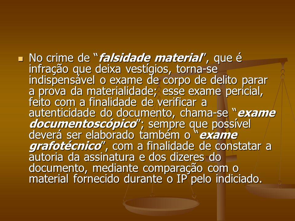 No crime de falsidade material, que é infração que deixa vestígios, torna-se indispensável o exame de corpo de delito parar a prova da materialidade;