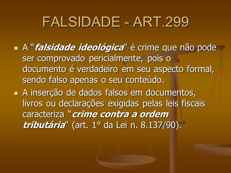 FALSIDADE - ART.299 A falsidade ideológica é crime que não pode ser comprovado pericialmente, pois o documento é verdadeiro em seu aspecto formal, sen