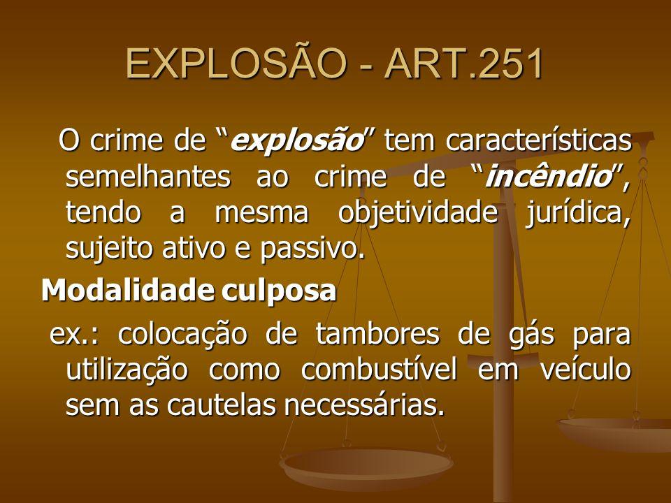 EXPLOSÃO - ART.251 O crime de explosão tem características semelhantes ao crime de incêndio, tendo a mesma objetividade jurídica, sujeito ativo e pass