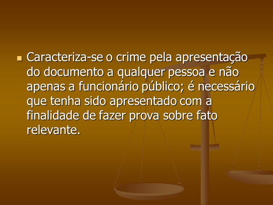 Caracteriza-se o crime pela apresentação do documento a qualquer pessoa e não apenas a funcionário público; é necessário que tenha sido apresentado co