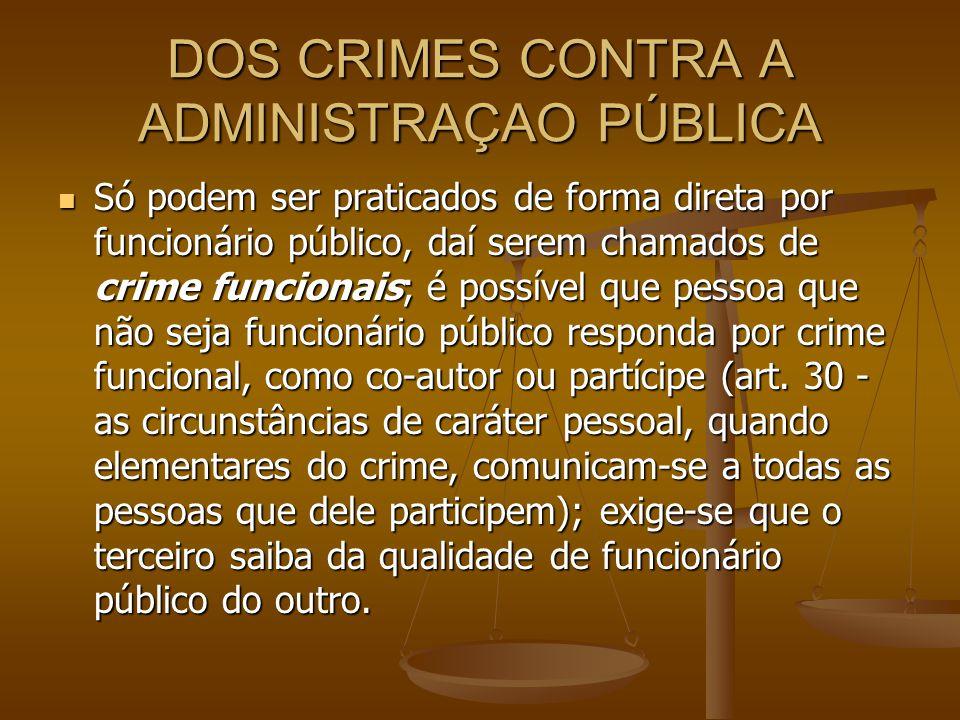 DOS CRIMES CONTRA A ADMINISTRAÇAO PÚBLICA Só podem ser praticados de forma direta por funcionário público, daí serem chamados de crime funcionais; é p