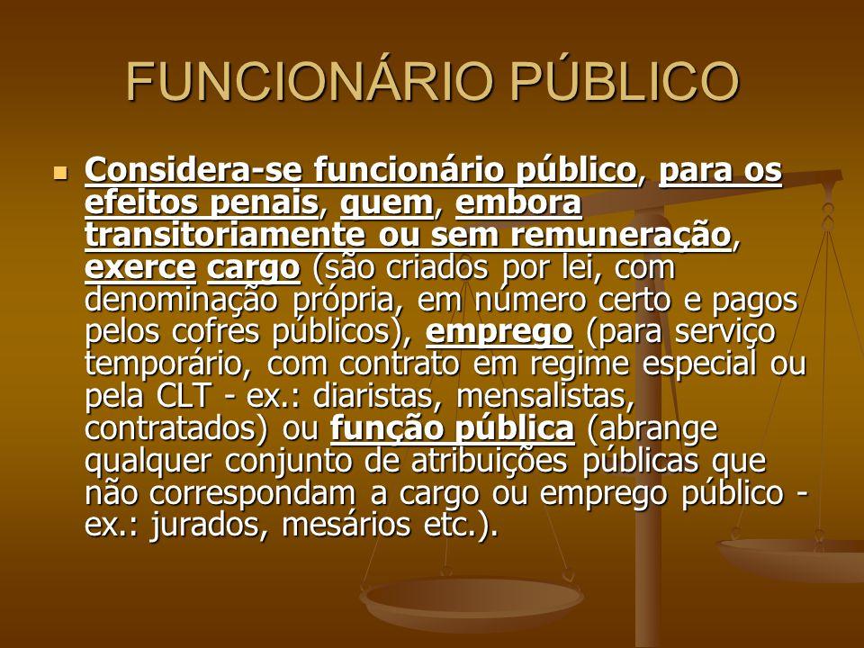 FUNCIONÁRIO PÚBLICO Considera-se funcionário público, para os efeitos penais, quem, embora transitoriamente ou sem remuneração, exerce cargo (são cria