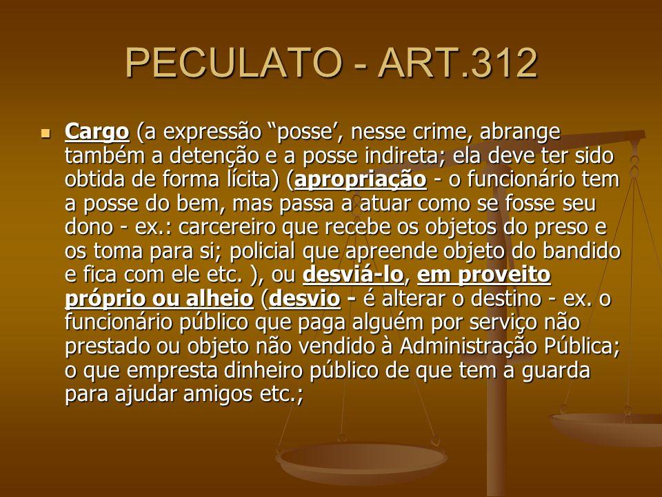 PECULATO - ART.312 Cargo (a expressão posse, nesse crime, abrange também a detenção e a posse indireta; ela deve ter sido obtida de forma lícita) (apr