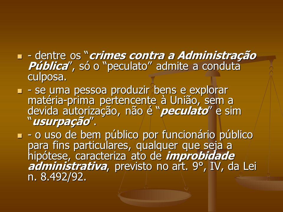 - dentre os crimes contra a Administração Pública, só o peculato admite a conduta culposa. - dentre os crimes contra a Administração Pública, só o pec