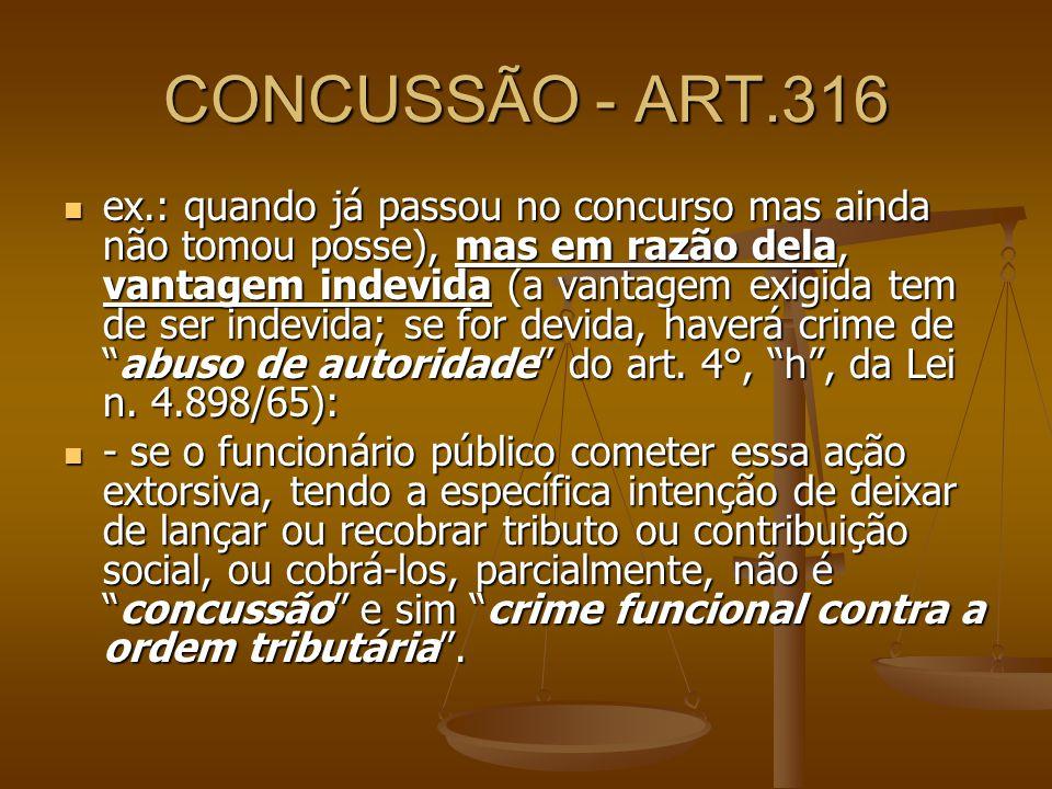 CONCUSSÃO - ART.316 ex.: quando já passou no concurso mas ainda não tomou posse), mas em razão dela, vantagem indevida (a vantagem exigida tem de ser