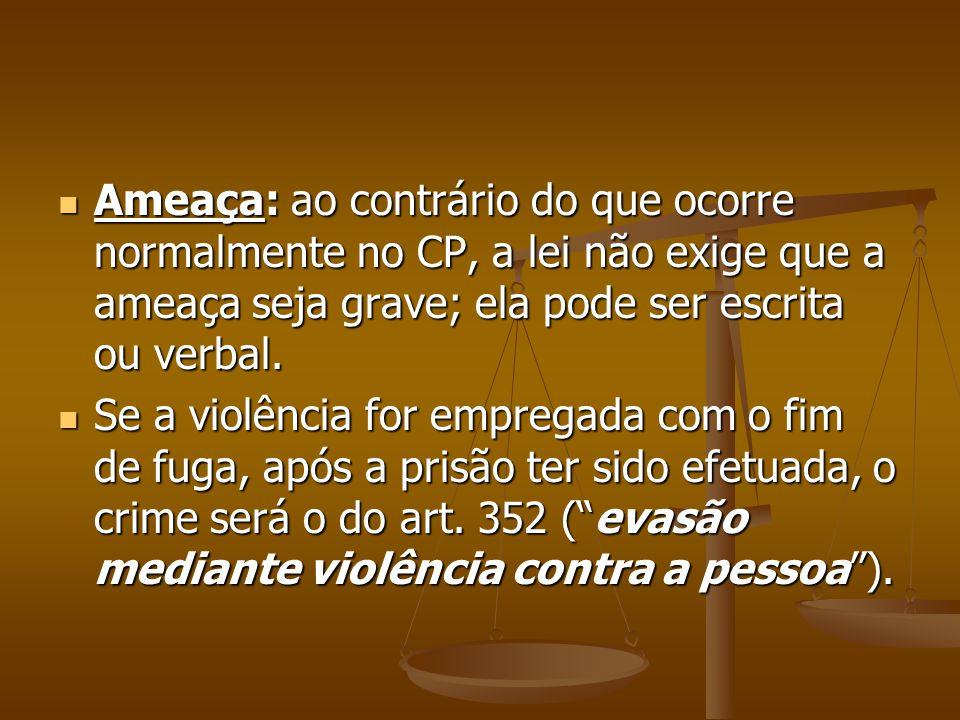Ameaça: ao contrário do que ocorre normalmente no CP, a lei não exige que a ameaça seja grave; ela pode ser escrita ou verbal. Ameaça: ao contrário do
