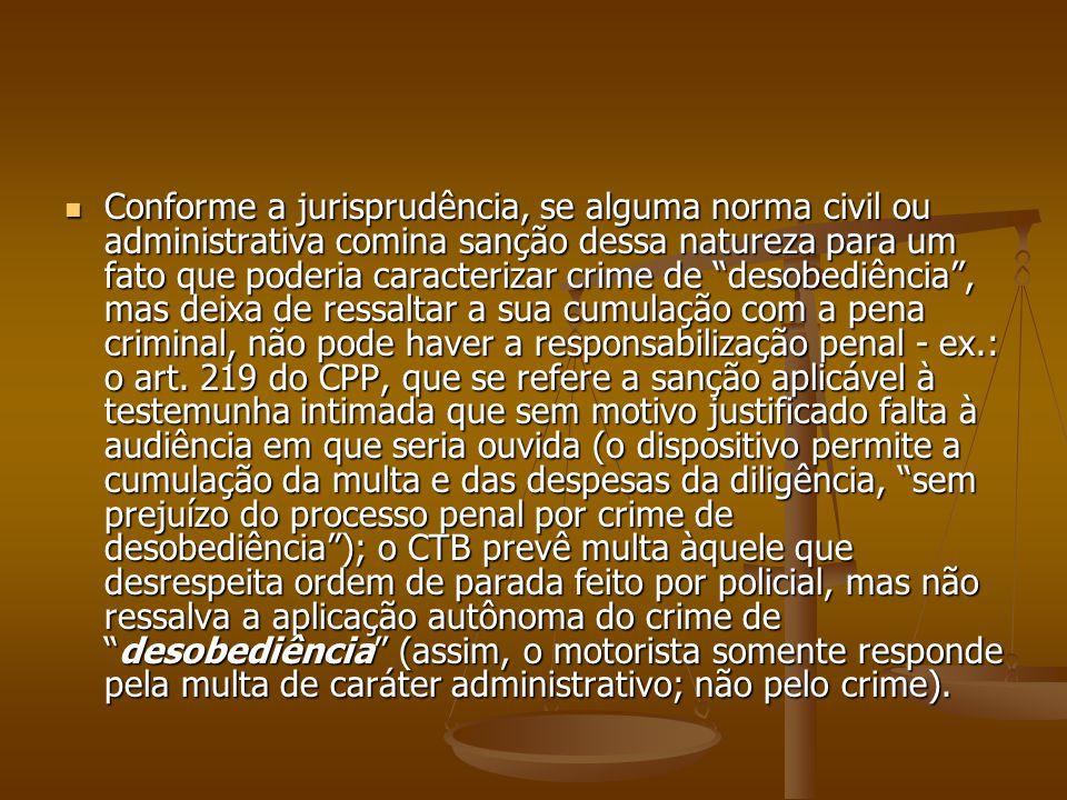 Conforme a jurisprudência, se alguma norma civil ou administrativa comina sanção dessa natureza para um fato que poderia caracterizar crime de desobed