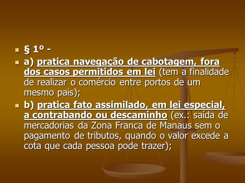 § 1º - § 1º - a) pratica navegação de cabotagem, fora dos casos permitidos em lei (tem a finalidade de realizar o comércio entre portos de um mesmo pa