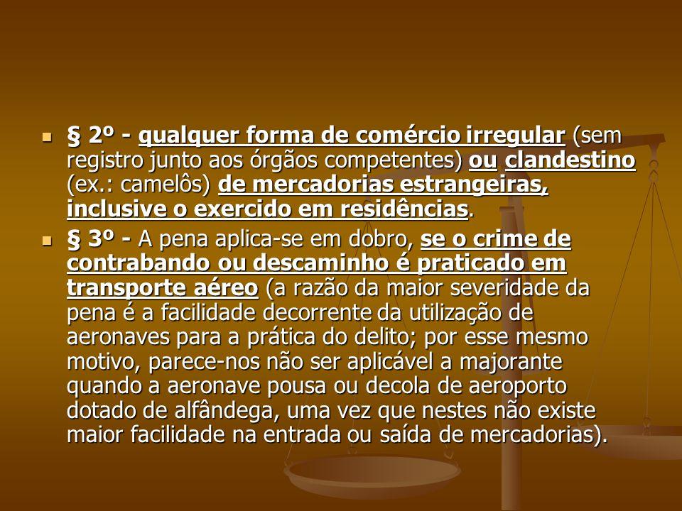 § 2º - qualquer forma de comércio irregular (sem registro junto aos órgãos competentes) ou clandestino (ex.: camelôs) de mercadorias estrangeiras, inc