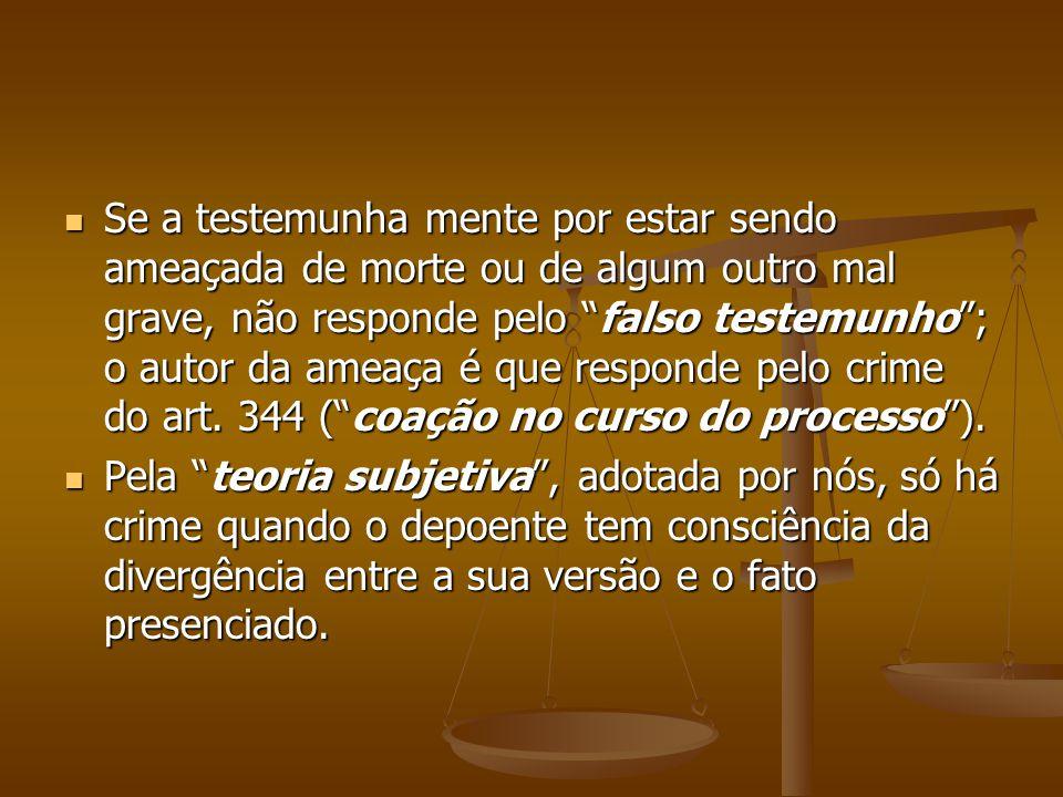 Se a testemunha mente por estar sendo ameaçada de morte ou de algum outro mal grave, não responde pelo falso testemunho; o autor da ameaça é que respo