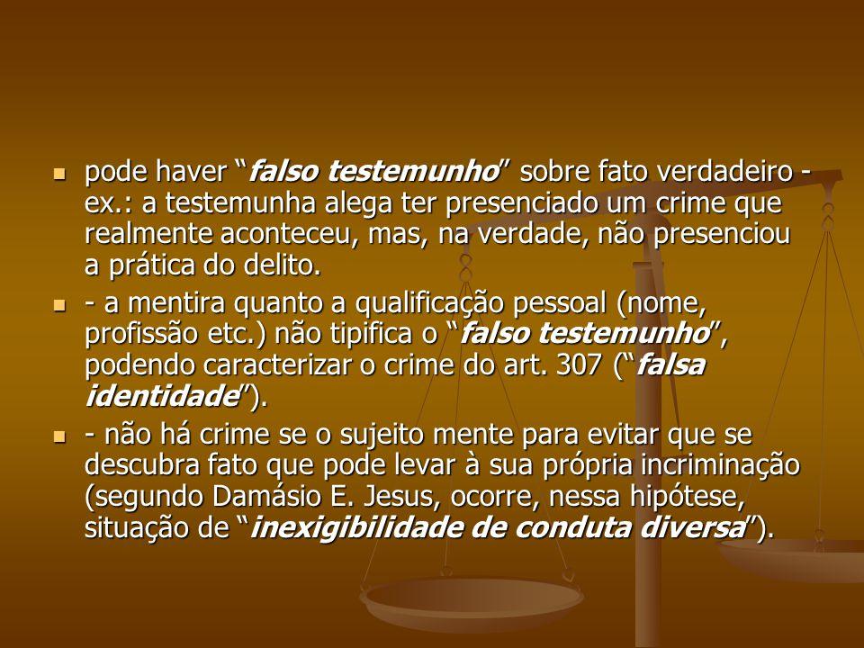 pode haver falso testemunho sobre fato verdadeiro - ex.: a testemunha alega ter presenciado um crime que realmente aconteceu, mas, na verdade, não pre