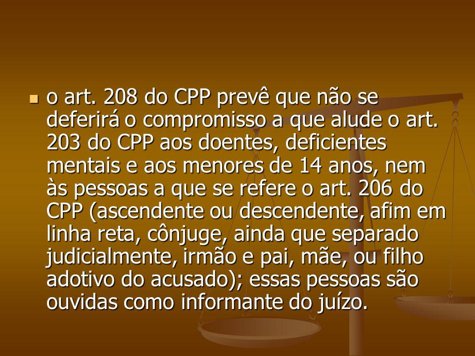 o art. 208 do CPP prevê que não se deferirá o compromisso a que alude o art. 203 do CPP aos doentes, deficientes mentais e aos menores de 14 anos, nem