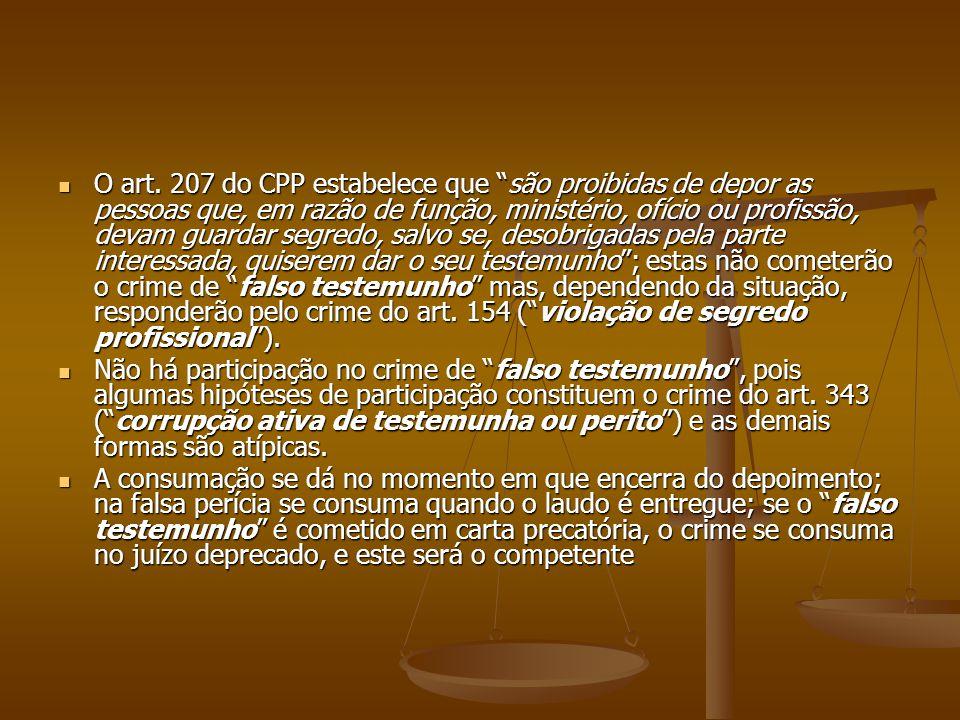 O art. 207 do CPP estabelece que são proibidas de depor as pessoas que, em razão de função, ministério, ofício ou profissão, devam guardar segredo, sa