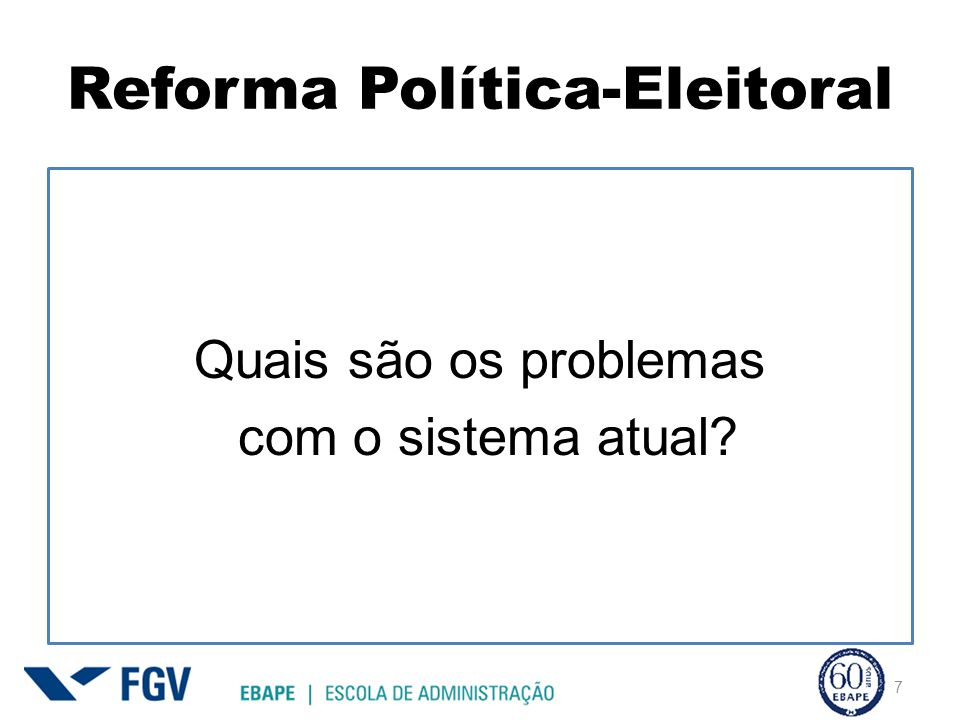 Reforma Política-Eleitoral Quais são os problemas com o sistema atual? 7