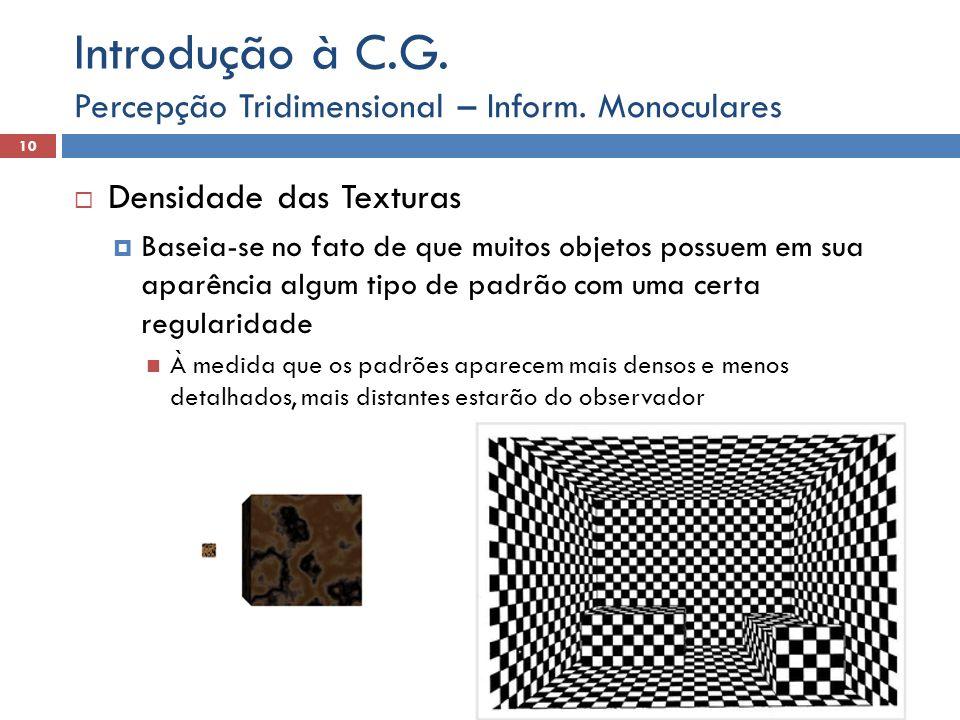 Densidade das Texturas (cont.) Baseia-se no fato de que muitos objetos possuem em sua aparência algum tipo de padrão com uma certa regularidade Percepção de Movimento: movimento de esferas Percepção Tridimensional – Inform.