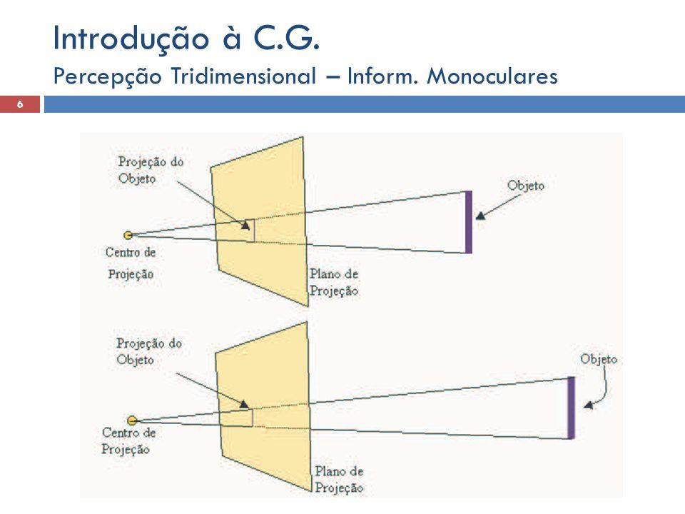 Conhecimento Prévio do Objeto Serve tanto para determinar a distância absoluta a partir do observador, quanto as distâncias relativas entre os objetos Percepção Tridimensional – Inform.