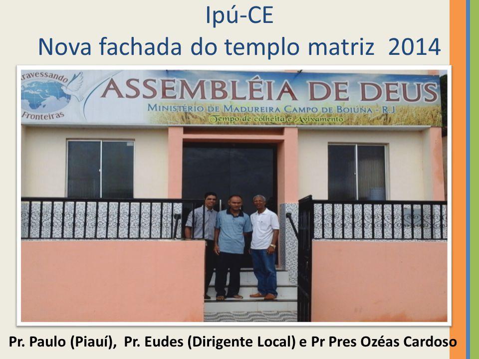 Ipú-CE Nova fachada do templo matriz 2014 Pr. Paulo (Piauí), Pr. Eudes (Dirigente Local) e Pr Pres Ozéas Cardoso