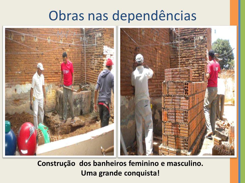 Obras nas dependências Construção dos banheiros feminino e masculino. Uma grande conquista!