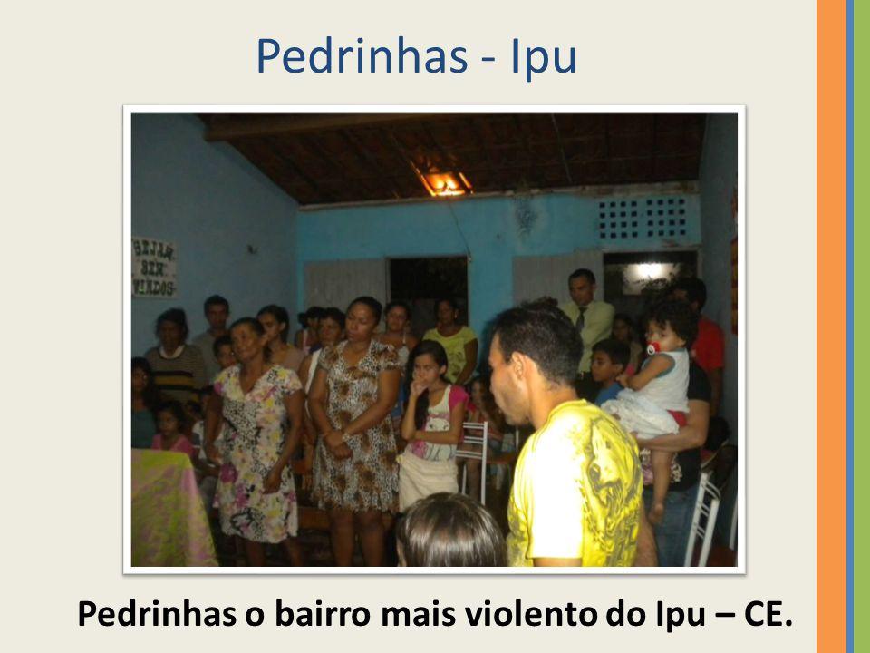 Pedrinhas - Ipu Pedrinhas o bairro mais violento do Ipu – CE.
