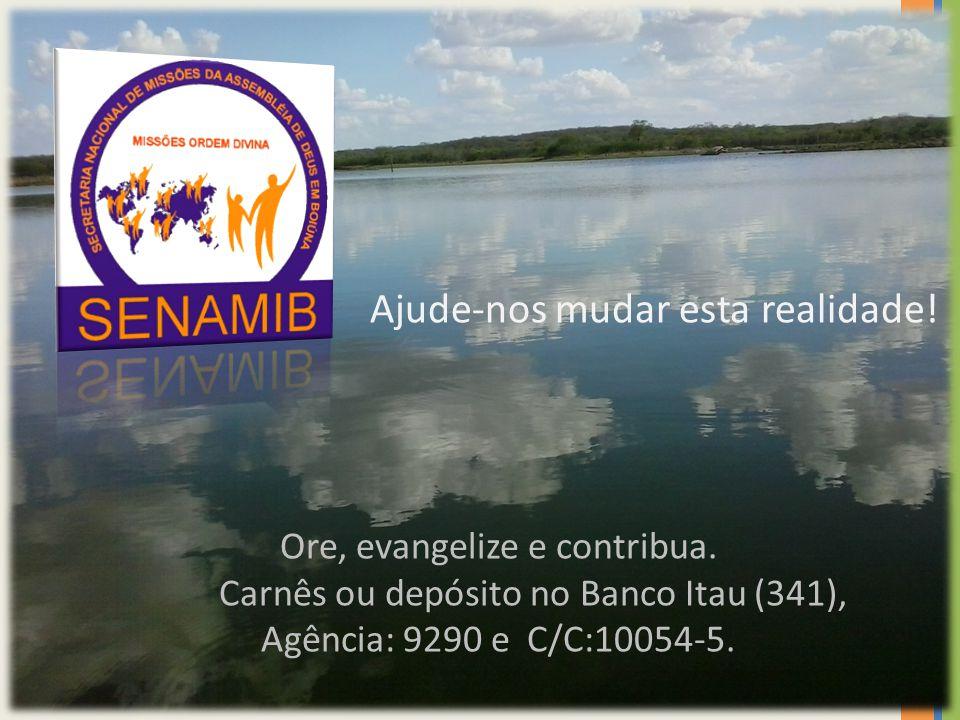 Ore, evangelize e contribua. Carnês ou depósito no Banco Itau (341), Agência: 9290 e C/C:10054-5. Ajude-nos mudar esta realidade!