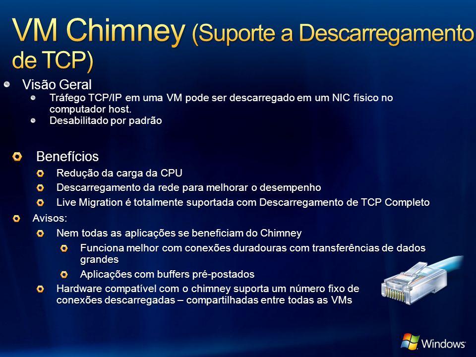 Visão Geral Tráfego TCP/IP em uma VM pode ser descarregado em um NIC físico no computador host. Desabilitado por padrão Benefícios Redução da carga da