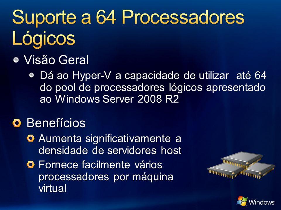 Visão Geral Dá ao Hyper-V a capacidade de utilizar até 64 do pool de processadores lógicos apresentado ao Windows Server 2008 R2 Benefícios Aumenta si