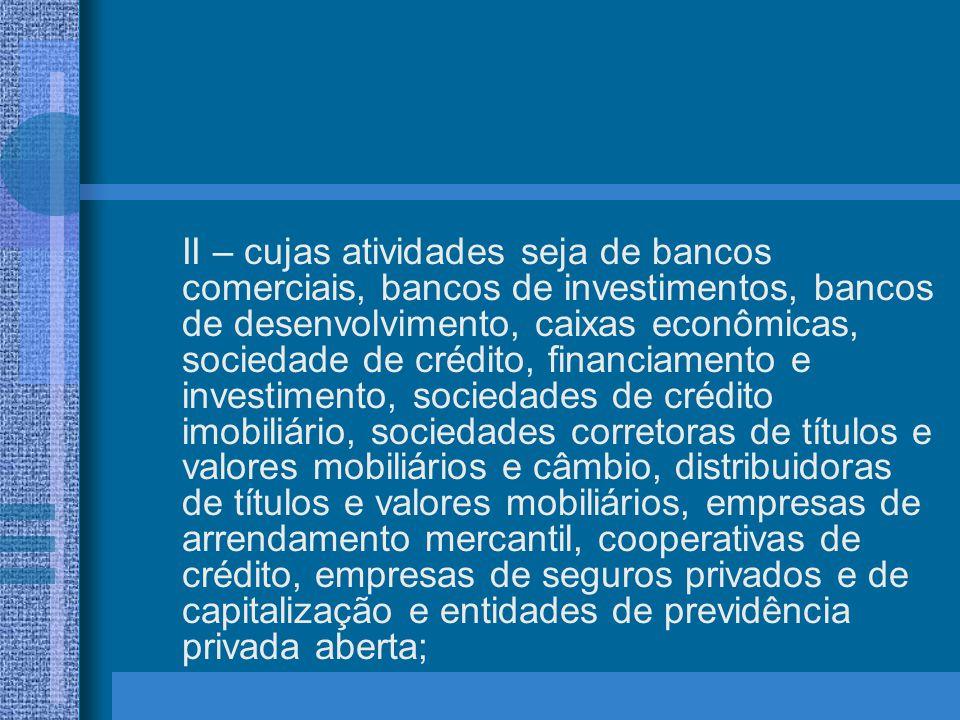 II – cujas atividades seja de bancos comerciais, bancos de investimentos, bancos de desenvolvimento, caixas econômicas, sociedade de crédito, financia