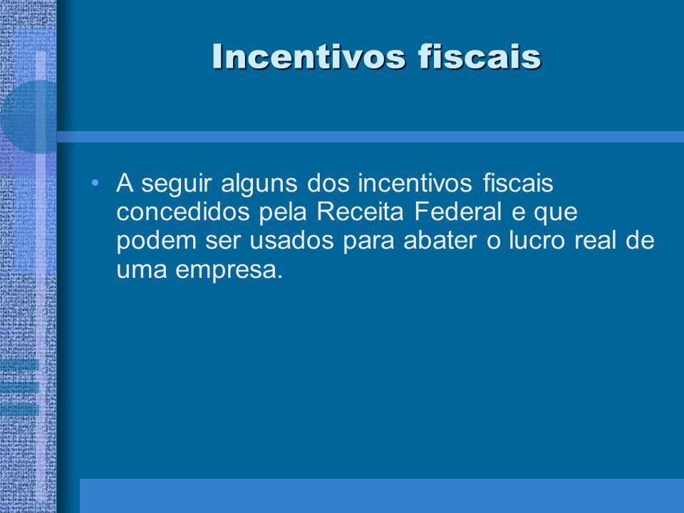 Incentivos fiscais A seguir alguns dos incentivos fiscais concedidos pela Receita Federal e que podem ser usados para abater o lucro real de uma empre