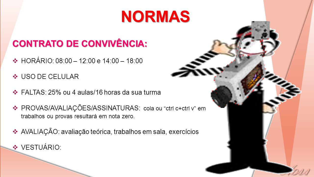 CONTRATO DE CONVIVÊNCIA: HORÁRIO: 08:00 – 12:00 e 14:00 – 18:00 USO DE CELULAR FALTAS: 25% ou 4 aulas/16 horas da sua turma PROVAS/AVALIAÇÕES/ASSINATU