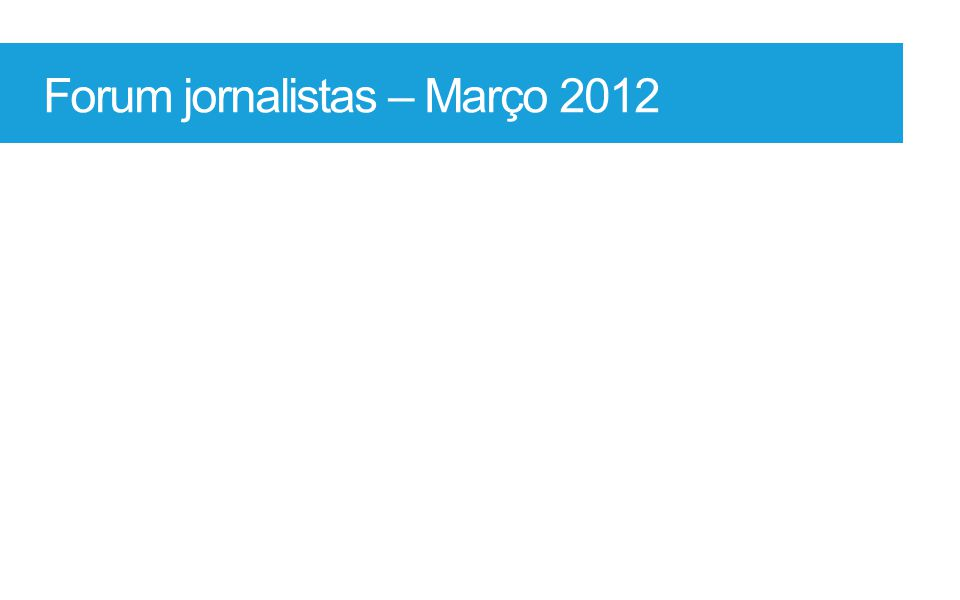 Forum jornalistas – Março 2012