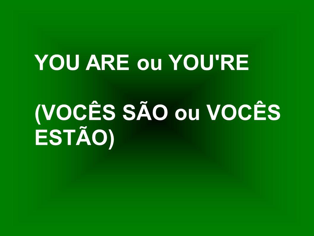 YOU ARE ou YOU'RE (VOCÊS SÃO ou VOCÊS ESTÃO)