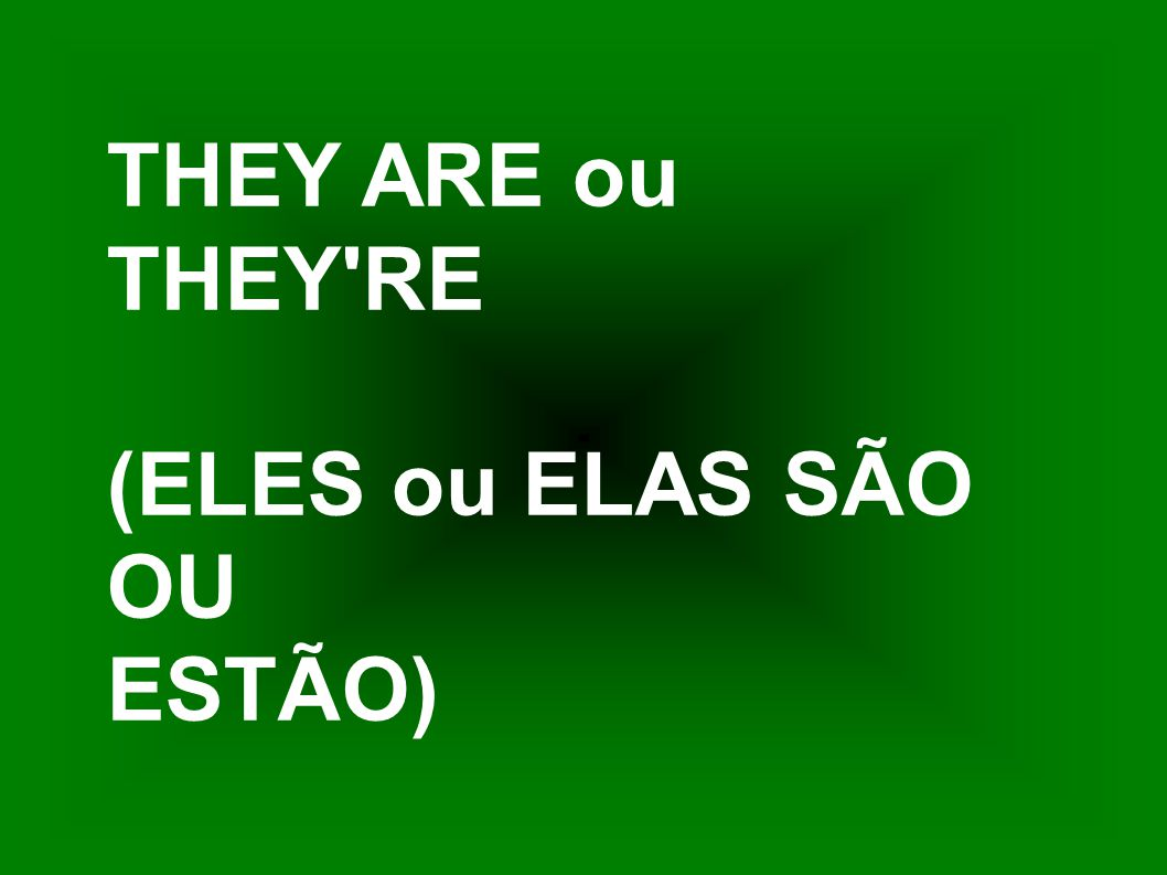 THEY ARE ou THEY'RE (ELES ou ELAS SÃO OU ESTÃO)
