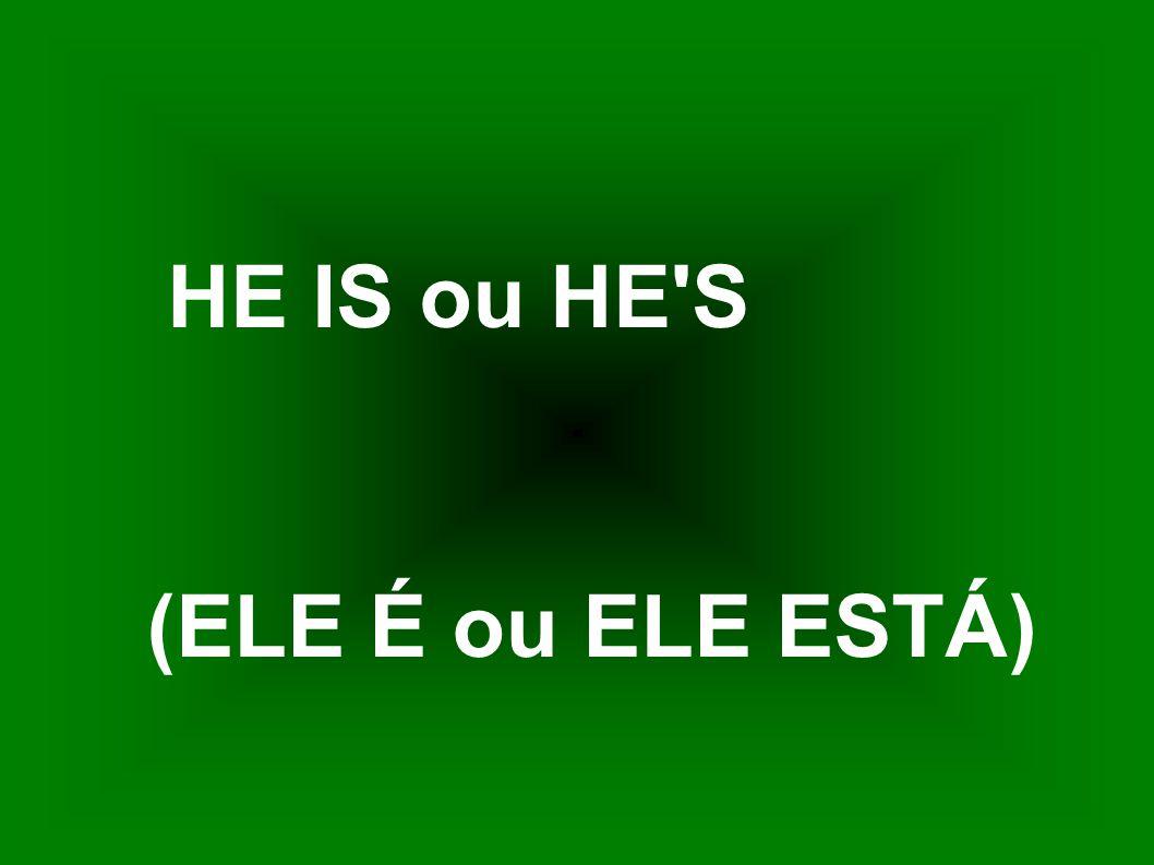 HE IS ou HE'S (ELE É ou ELE ESTÁ)