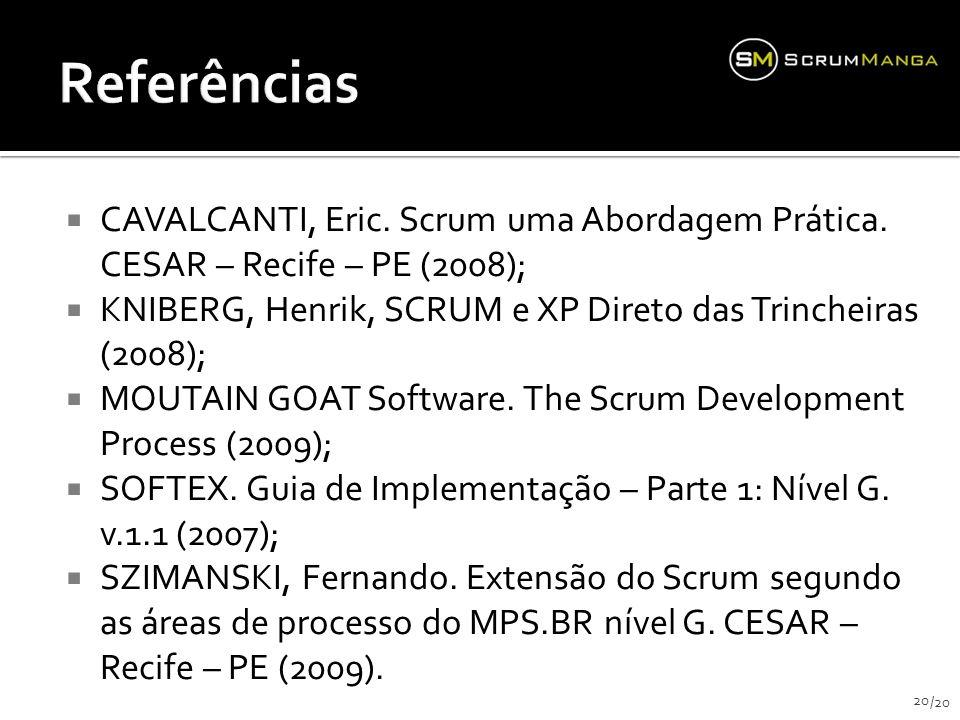 CAVALCANTI, Eric. Scrum uma Abordagem Prática. CESAR – Recife – PE (2008); KNIBERG, Henrik, SCRUM e XP Direto das Trincheiras (2008); MOUTAIN GOAT Sof