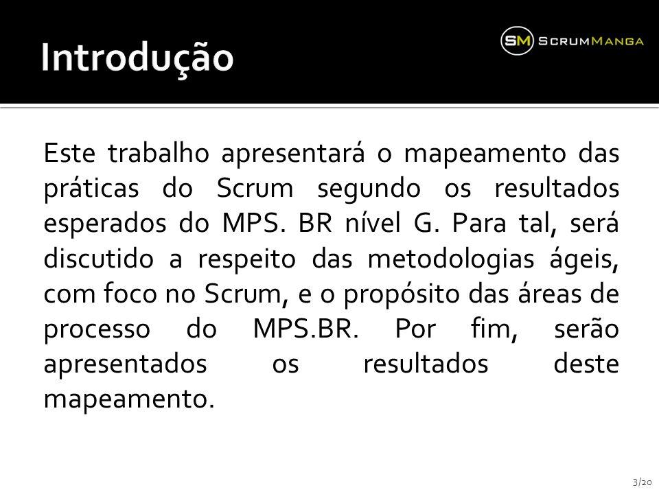 Este trabalho apresentará o mapeamento das práticas do Scrum segundo os resultados esperados do MPS.