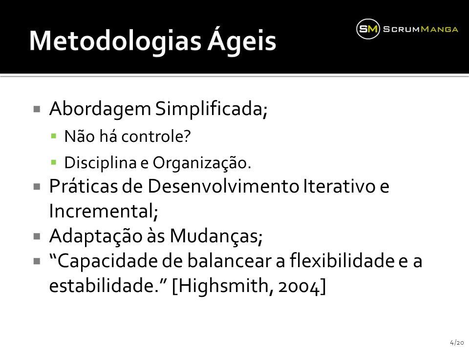 Abordagem Simplificada; Não há controle? Disciplina e Organização. Práticas de Desenvolvimento Iterativo e Incremental; Adaptação às Mudanças; Capacid