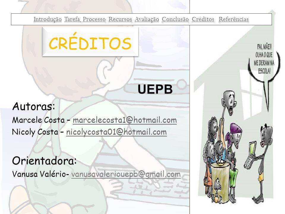 CRÉDITOS UEPB Autoras: Marcele Costa – marcelecosta1@hotmail.commarcelecosta1@hotmail.com Nicoly Costa – nicolycosta01@hotmail.comnicolycosta01@hotmai